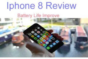 How to Improve Battery Which You Like – Iphone 8 Review