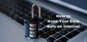 How to Keep Your Data Safe on Internet