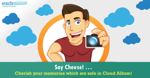 Say Cheese! Cherish your memories, which are safe in Cloud Album!